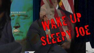 Wake UP Sleepy Joe!