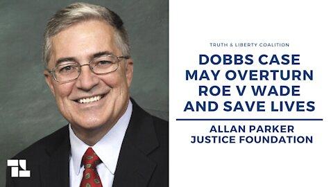 Allan Parker: Dobbs Case May Overturn Roe v Wade and Save Lives