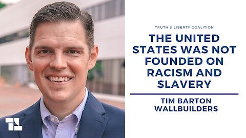 Tim Barton: The United States Was Not Founded on Racism and Slavery
