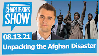 Unpacking the Afghan Disaster | The Charlie Kirk Show LIVE 08.13.21