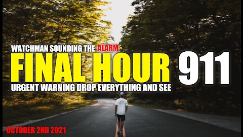 FINAL HOUR 911 - URGENT WARNING DROP EVERYTHING AND SEE - WATCHMAN SOUNDING THE ALARM