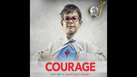 Courage: Having A Fearless Heart by Lydia S. Marrow - Sermon Preview