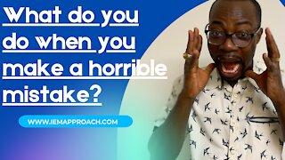 What do you do when you make a horrible mistake?