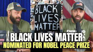 Black Lives Matter Nominated For Nobel Peace Prize..?