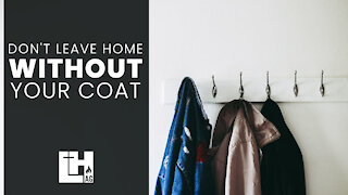 Don't Leave Home Without Your Coat