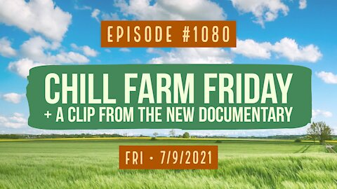 #1180 Chill Farm Friday & A Clip From The New Documentary