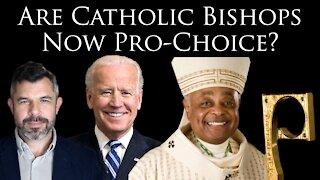 Are Catholic Bishops now Pro-Choice