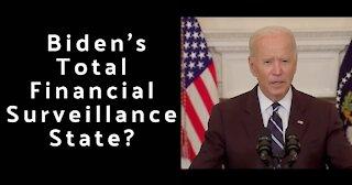 Biden's Total Financial Surveillance State?