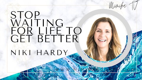 Stop waiting for Life to get Better with Niki Hardy