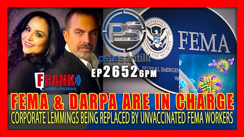 EP 2652-6PM FEMA & DARPA ARE IN CHARGE - UNVACCINATED FEMA WORKERS REPLACING CORPORATE LEMMINGS