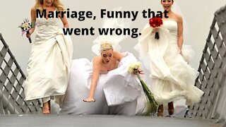 Marriage, Funny that went wrong.