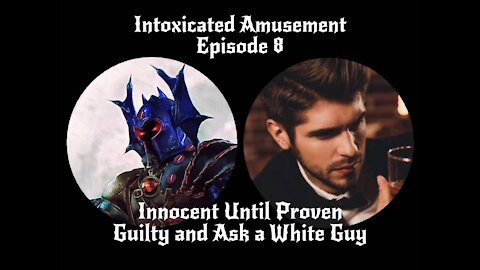 Intoxicated Amusement - Innocent Until Proven Guilty and Ask a White Guy