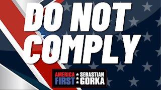 Do not comply. Sebastian Gorka on AMERICA First