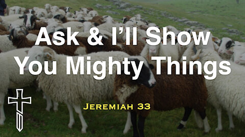 Ask and I'll Show You Mighty Things | Jeremiah 33
