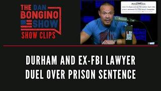 Durham And Ex-FBI Lawyer Duel Over Prison Sentence - Dan Bongino Show Clips