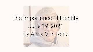 The Importance of Identity June 19, 2021 By Anna Von Reitz