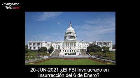 20-JUN-2021 ¿Estará Involucrado el FBI en Invasión al Capitolio?