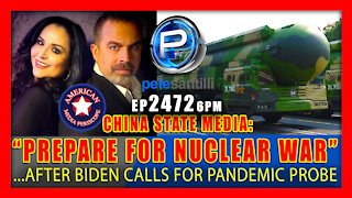 EP 2472 PREPARE FOR NUCLEAR WAR CHINA STATE MEDIA AFTER BIDEN CALLS FOR PANDEMIC PROBE