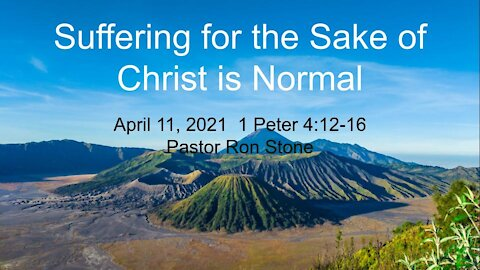 2021-04-11 - Suffering for the Sake of Christ is Normal - Pastor Ron Stone
