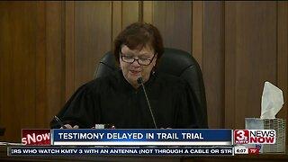 Testimony delayed in Trail trial
