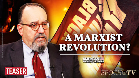 Mike Gonzalez: The Marxist Underpinnings of the BLM Organizations | TEASER