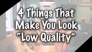 """4 Things That Make You Look """"Low Quality"""""""