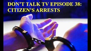 Don't Talk TV Episode 38: Citizen's Arrest