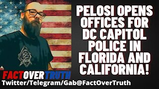 Pelosi Opens Offices For DC Capitol Police In Florida And California