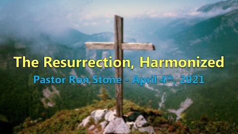 2021-04-04 - The Resurrection, Harmonized - Pastor Ron Stone