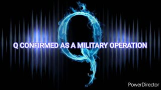 Q Is CONFIRMED to be a MILITARY OPERATION
