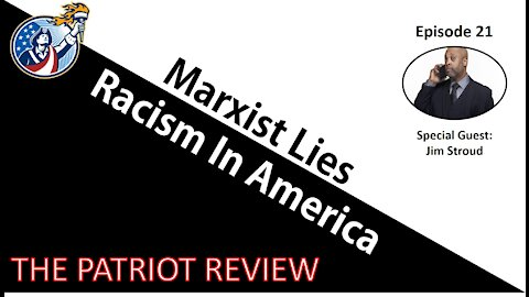 Episode 21 - Marxist Lies and Racism in America