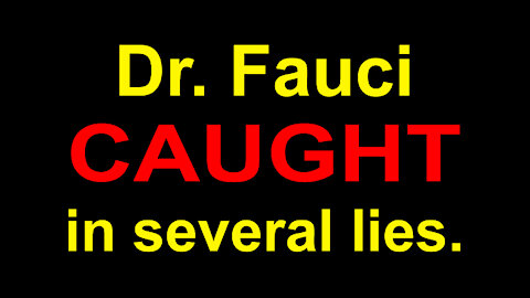 DR. FAUCI CAUGHT LYING - WHAT'S HIS MOTIVE ? - 2 min.