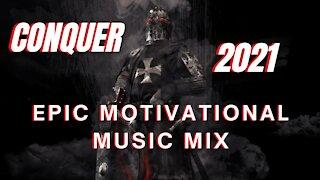 Conquer 2021 Epic Motivational Music Mix