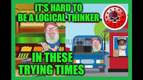 It's Hard To Be A Logical Thinker In These Trying Times