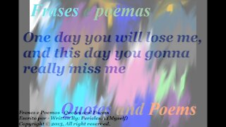 One day you will lose me [Quotes and Poems]