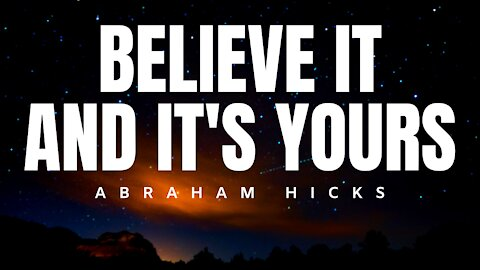 Abraham Hicks | Believe It & It's Yours | Law of Attraction (LOA)