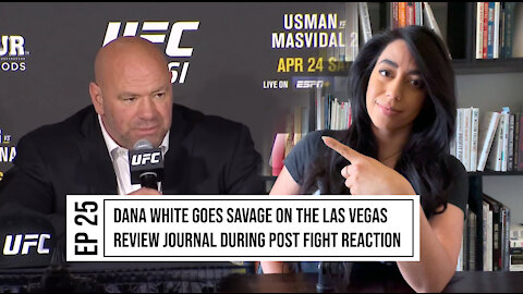 EP. 25 DANA WHITE GOES SAVAGE ON LAS VEGAS REVIEW JOURNAL AFTER CRITICISM ON FULL ATTENDANCE EVENTS