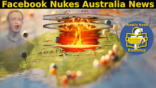 Facebook Nukes Australia News | Weekly News Roundup