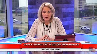 Barack Defends CRT & Attacks White America | Debbie Discusses 6.8.21