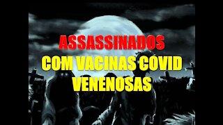 COVID19: ASSASSINADOS COM VACINAS COVID VENENOSAS
