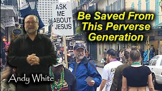 Andy White: Be Saved From This Perverse Generation