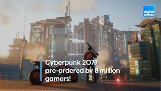 Cyberpunk 2077 pre-orderd by 8 million gamers!