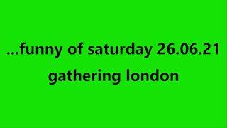 ...funny of saturday 26.06.21 gathering london