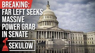 Breaking: Far Left Seeks Massive Power Grab in Senate