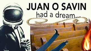 Juan O Savin had a dream…