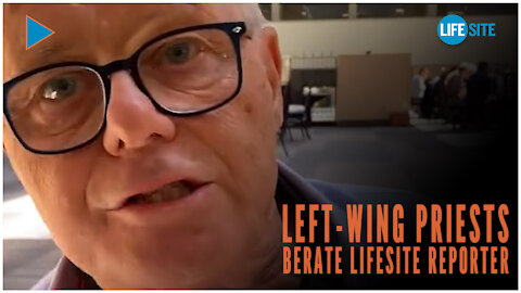 Left-wing priests berate LifeSite reporter for questioning them on Church teaching