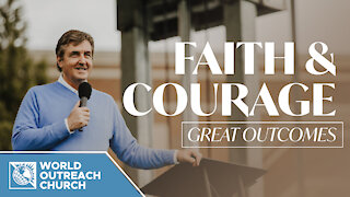 Faith and Courage: Great Outcomes