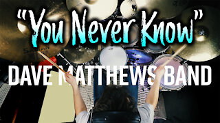 Dave Matthews Band - You Never Know - Drum Cover