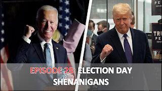 EPISODE 28 - Election Day Shenanigans