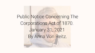 Public Notice Concerning The Corporations Act of 1870 January 31, 2021 By Anna Von Reitz
